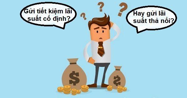 Lãi suất thả nổi là gì? Nên gửi lãi suất cố định hay thả nổi? 3