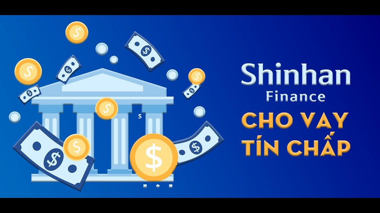 Vay tín chấp ngân hàng nào dễ nhất? Vay tín chấp ngân hàng Shinhan bank - Money24h